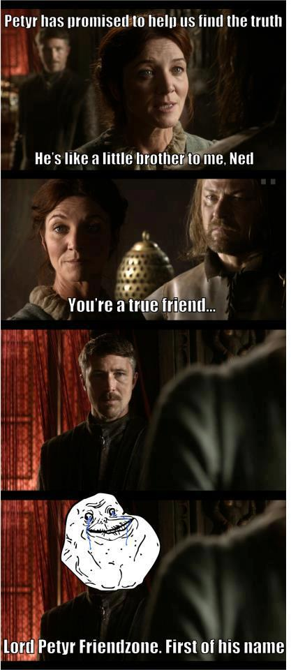 Lord Petyr Friendzone, el primero de su nombre
